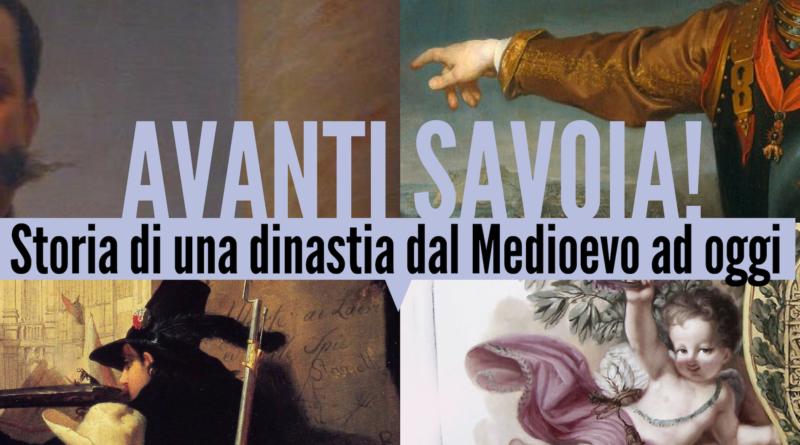 Avanti Savoia! Storia di una dinastia dal Medioevo ad oggi